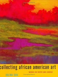 Collecting African American Art: works on paper and canvas By Dr. Halima Taha